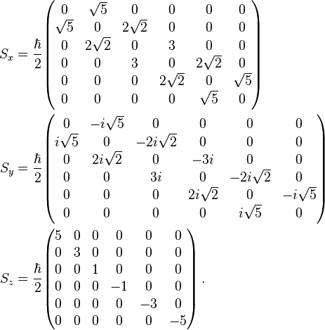 \begin{align}   S_x &= \frac\hbar2     \begin{pmatrix}       0        &\sqrt{5}  &0         &0         &0         &0 \\       \sqrt{5} &0         &2\sqrt{2} &0         &0         &0 \\       0        &2\sqrt{2} &0         &3         &0         &0 \\       0        &0         &3         &0         &2\sqrt{2} &0 \\       0        &0         &0         &2\sqrt{2} &0         &\sqrt{5} \\       0        &0         &0         &0         &\sqrt{5}  &0     \end{pmatrix} \, \\   S_y &= \frac\hbar2     \begin{pmatrix}       0         &-i\sqrt{5} &0           &0          &0           &0 \\       i\sqrt{5} &0          &-2i\sqrt{2} &0          &0           &0 \\       0         &2i\sqrt{2} &0           &-3i        &0           &0 \\       0         &0          &3i          &0          &-2i\sqrt{2} &0 \\       0         &0          &0           &2i\sqrt{2} &0           &-i\sqrt{5} \\       0         &0          &0           &0          &i\sqrt{5}   &0     \end{pmatrix} \, \\   S_z &= \frac\hbar2     \begin{pmatrix}       5 &0 &0 &0  &0  &0 \\       0 &3 &0 &0  &0  &0 \\       0 &0 &1 &0  &0  &0 \\       0 &0 &0 &-1 &0  &0 \\       0 &0 &0 &0  &-3 &0 \\       0 &0 &0 &0  &0  &-5     \end{pmatrix} \,. \end{align}