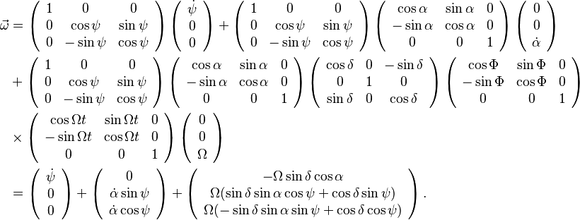 \begin{align} \vec{\omega}&=\left(\begin{array}{ccc} 1 & 0 & 0\\ 0 & \cos\psi & \sin\psi\\ 0 & -\sin\psi & \cos\psi \end{array}\right)\left(\begin{array}{c} \dot{\psi}\\ 0\\ 0 \end{array}\right)+\left(\begin{array}{ccc} 1 & 0 & 0\\ 0 & \cos\psi & \sin\psi\\ 0 & -\sin\psi & \cos\psi \end{array}\right)\left(\begin{array}{ccc} \cos\alpha & \sin\alpha & 0\\ -\sin\alpha & \cos\alpha & 0\\ 0 & 0 & 1 \end{array}\right)\left(\begin{array}{c} 0\\ 0\\ \dot{\alpha} \end{array}\right)\\ &{}+\left(\begin{array}{ccc} 1 & 0 & 0\\ 0 & \cos\psi & \sin\psi\\ 0 & -\sin\psi & \cos\psi \end{array}\right)\left(\begin{array}{ccc} \cos\alpha & \sin\alpha & 0\\ -\sin\alpha & \cos\alpha & 0\\ 0 & 0 & 1 \end{array}\right)\left(\begin{array}{ccc} \cos\delta & 0 & -\sin\delta\\ 0 & 1 & 0\\ \sin\delta & 0 & \cos\delta \end{array}\right)\left(\begin{array}{ccc} \cos\Phi & \sin\Phi & 0\\ -\sin\Phi & \cos\Phi & 0\\ 0 & 0 & 1 \end{array}\right)\\ &{}\times\left(\begin{array}{ccc} \cos\Omega t & \sin\Omega t & 0\\ -\sin\Omega t & \cos\Omega t & 0\\ 0 & 0 & 1 \end{array}\right)\left(\begin{array}{c} 0\\ 0\\ \Omega \end{array}\right)\\ &=	\left(\begin{array}{c} \dot{\psi}\\ 0\\ 0\\ \end{array}\right)+\left(\begin{array}{c} 0\\ \dot{\alpha}\sin\psi\\ \dot{\alpha}\cos\psi \end{array}\right)+\left(\begin{array}{c} -\Omega\sin\delta\cos\alpha\\ \Omega(\sin\delta\sin\alpha\cos\psi+\cos\delta\sin\psi)\\ \Omega(-\sin\delta\sin\alpha\sin\psi+\cos\delta\cos\psi) \end{array}\right).\end{align}