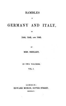 "Page reads ""Rambles in Germany and Italy in 1840, 1842, and 1843. By Mrs. Shelley. In Two Volumes. Vol. I. London: Edward Moxon, Dover Street."""