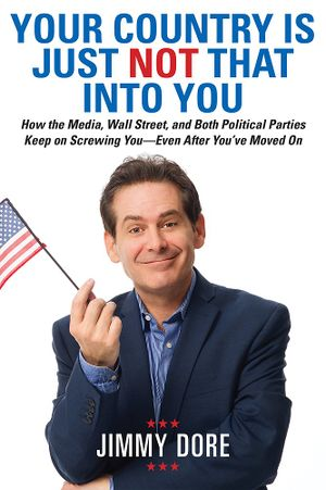 Jimmy Dore's book cover 'Your Country Is Just Not That Into You'