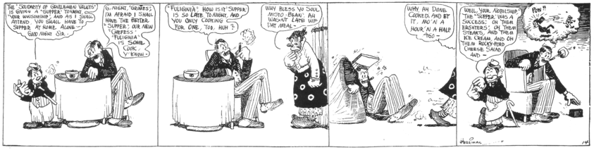 In a four-panel comic strip, a short man dressed as a clown tells a tall man seated at a table that he must dine alone, as the short man is going out to supper. The tall man's negro cook tells him she has eaten his meal herself and he falls out of his chair in surprise. The short man returns and boasts of his fine supper, and the tall man, with a cat-and-mouse comic strip in mind, prepares top throw a brick at him.